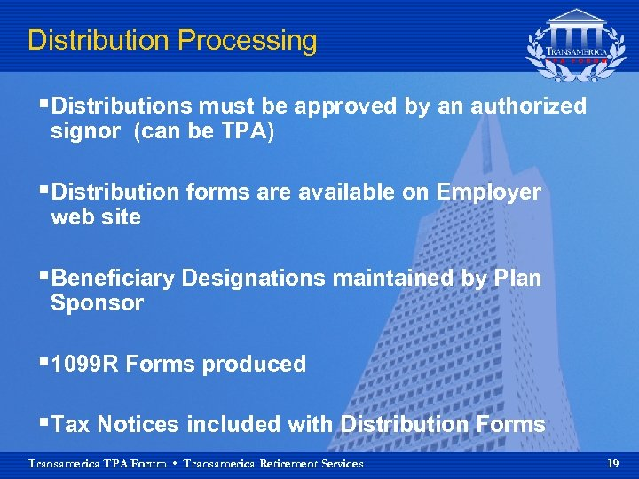 Distribution Processing §Distributions must be approved by an authorized signor (can be TPA) §Distribution