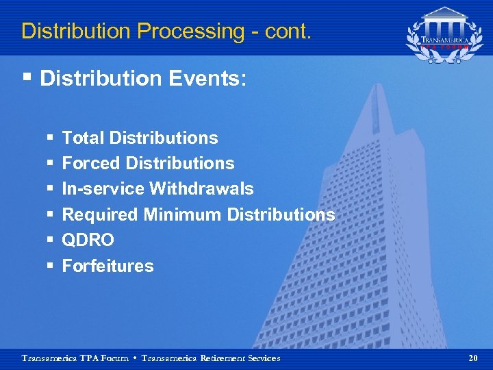 Distribution Processing - cont. § Distribution Events: § § § Total Distributions Forced Distributions