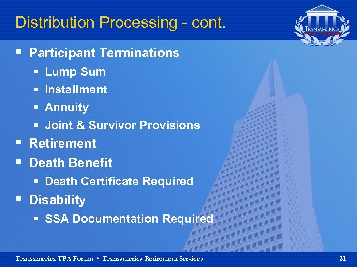 Distribution Processing - cont. § Participant Terminations § § Lump Sum Installment Annuity Joint