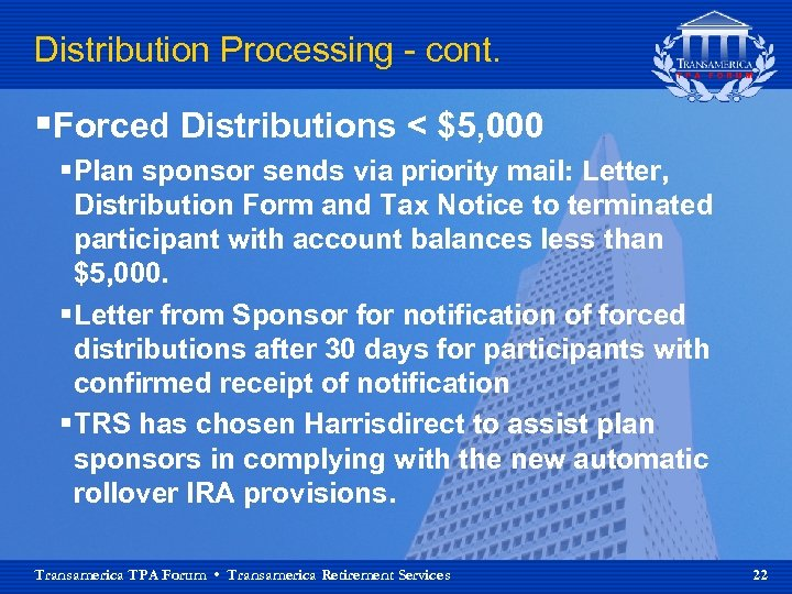 Distribution Processing - cont. §Forced Distributions < $5, 000 § Plan sponsor sends via