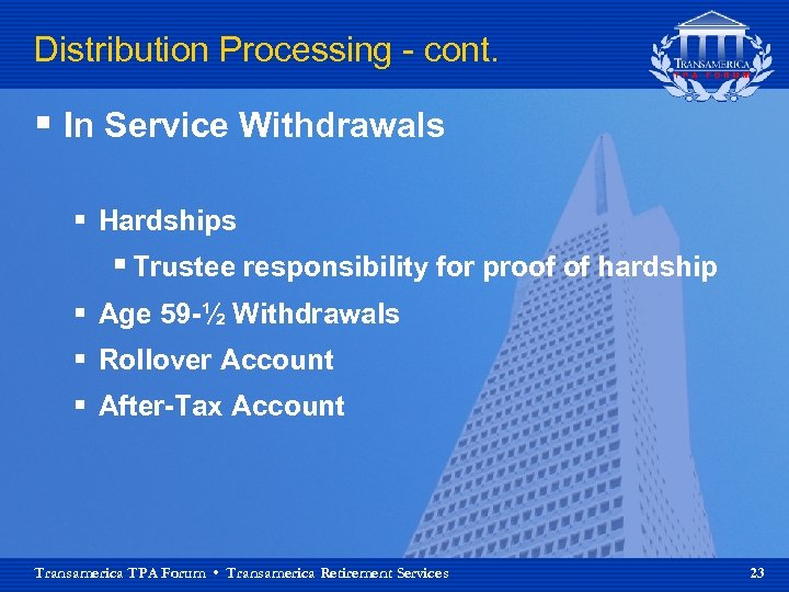 Distribution Processing - cont. § In Service Withdrawals § Hardships § Trustee responsibility for