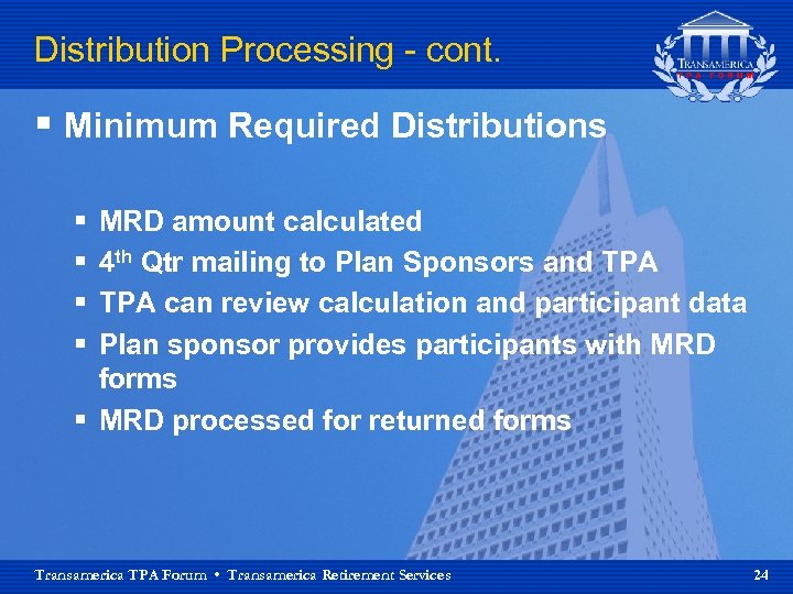 Distribution Processing - cont. § Minimum Required Distributions § § MRD amount calculated 4