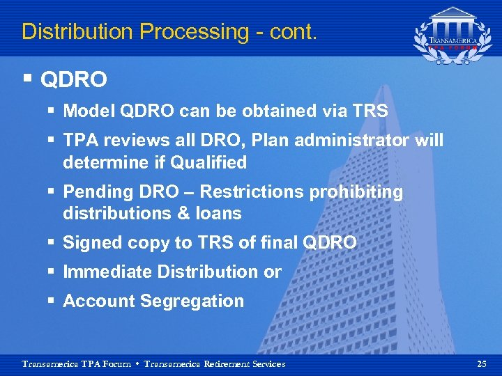 Distribution Processing - cont. § QDRO § Model QDRO can be obtained via TRS