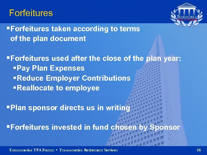 Forfeitures §Forfeitures taken according to terms of the plan document §Forfeitures used after the