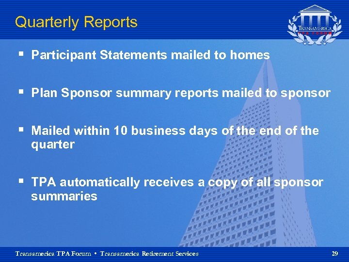 Quarterly Reports § Participant Statements mailed to homes § Plan Sponsor summary reports mailed