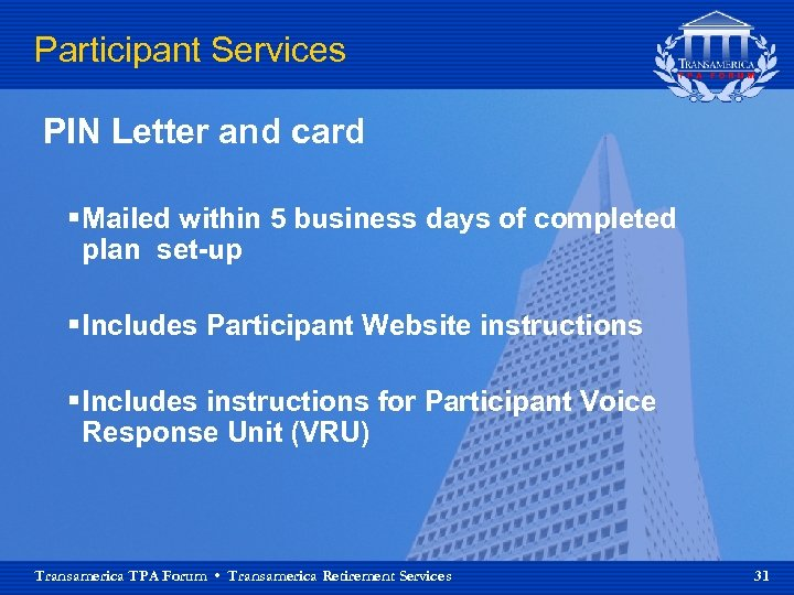 Participant Services PIN Letter and card § Mailed within 5 business days of completed