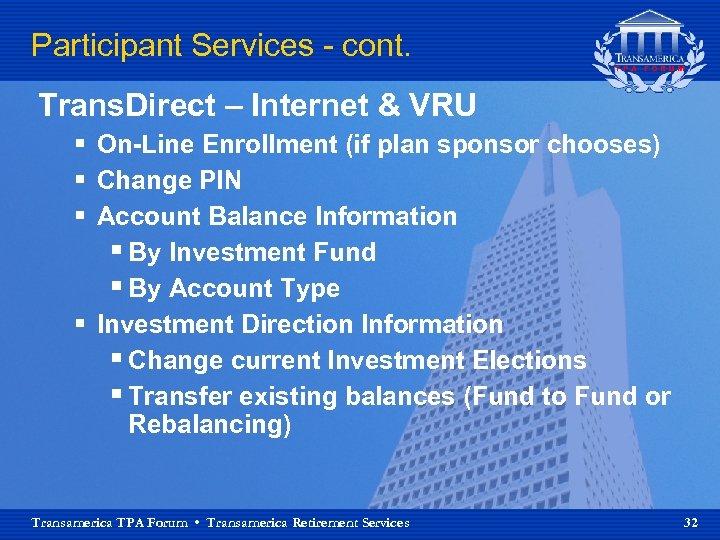 Participant Services - cont. Trans. Direct – Internet & VRU § On-Line Enrollment (if