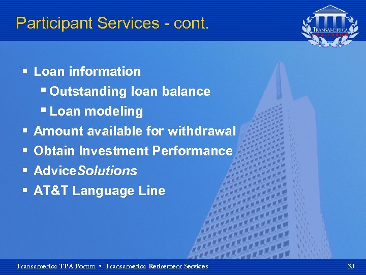 Participant Services - cont. § Loan information § Outstanding loan balance § Loan modeling