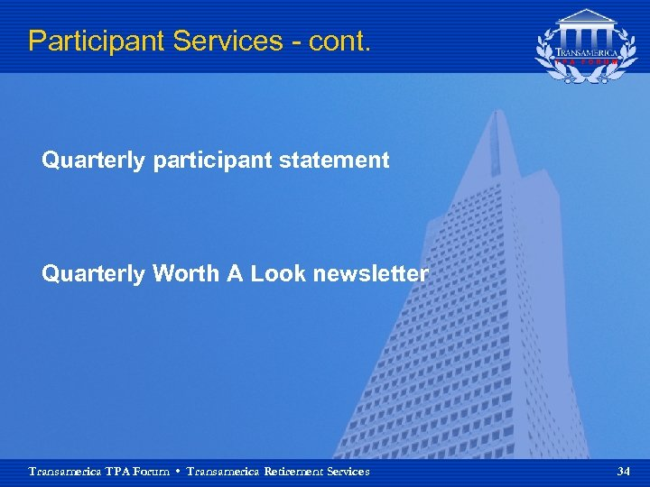 Participant Services - cont. Quarterly participant statement Quarterly Worth A Look newsletter Transamerica TPA
