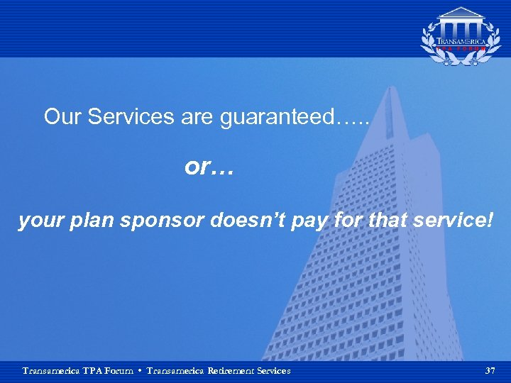 Our Services are guaranteed…. . or… your plan sponsor doesn't pay for that service!