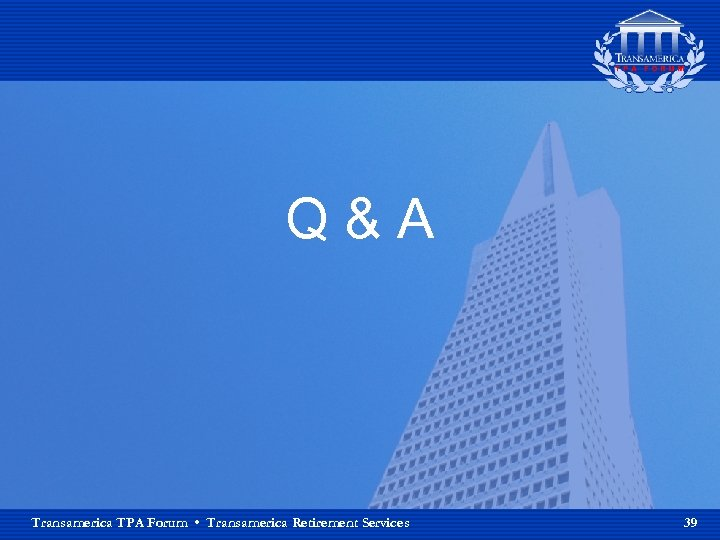 Q&A Transamerica TPA Forum • Transamerica Retirement Services 39