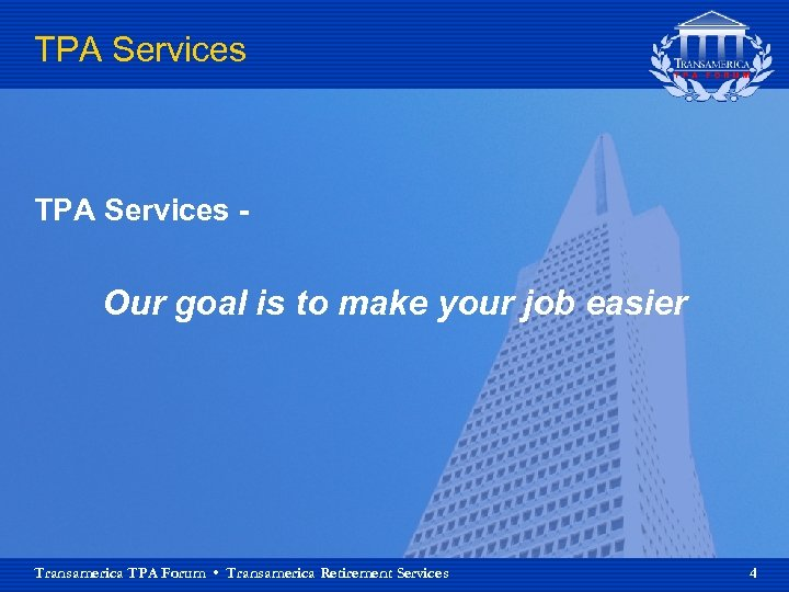 TPA Services - Our goal is to make your job easier Transamerica TPA Forum