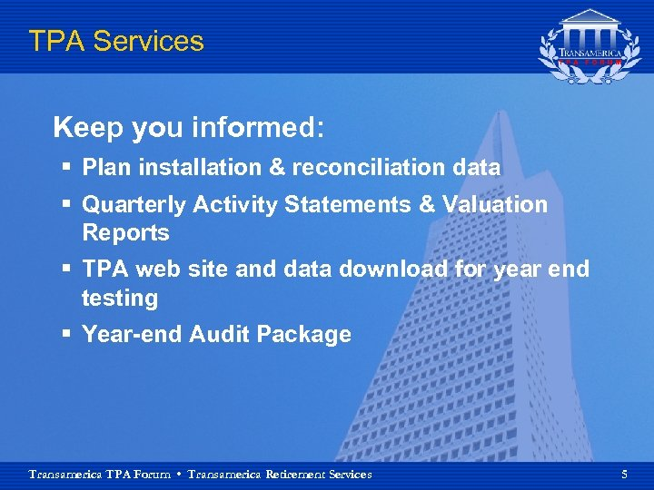 TPA Services Keep you informed: § Plan installation & reconciliation data § Quarterly Activity