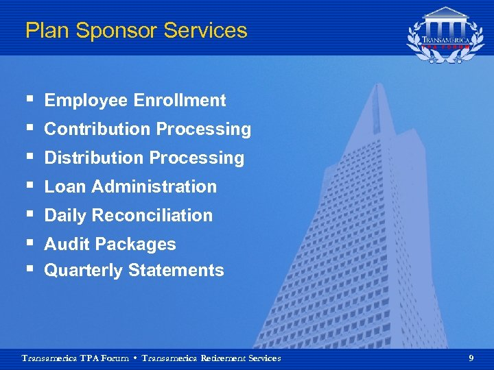 Plan Sponsor Services § § § § Employee Enrollment Contribution Processing Distribution Processing Loan