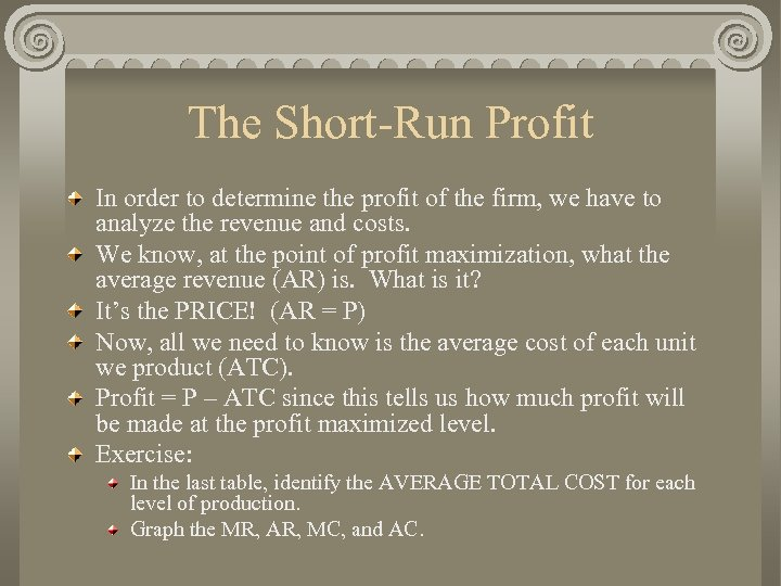 The Short-Run Profit In order to determine the profit of the firm, we have