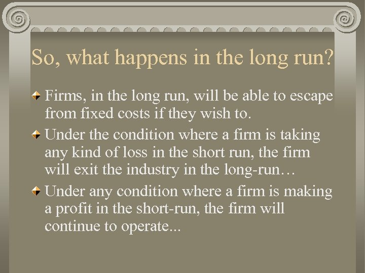 So, what happens in the long run? Firms, in the long run, will be
