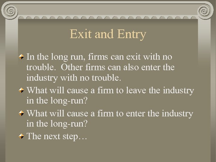 Exit and Entry In the long run, firms can exit with no trouble. Other