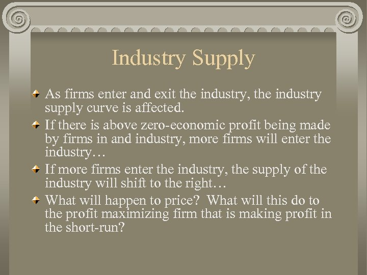 Industry Supply As firms enter and exit the industry, the industry supply curve is