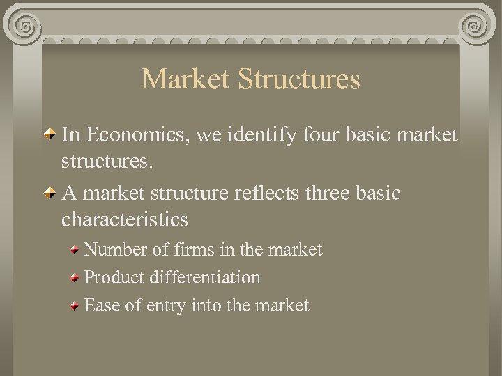 Market Structures In Economics, we identify four basic market structures. A market structure reflects