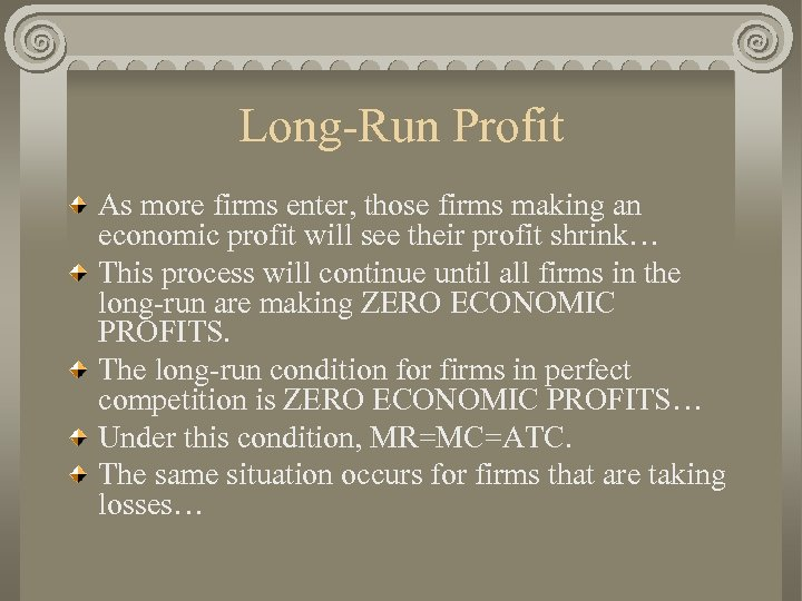 Long-Run Profit As more firms enter, those firms making an economic profit will see