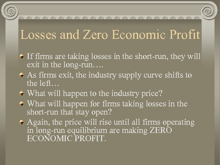 Losses and Zero Economic Profit If firms are taking losses in the short-run, they