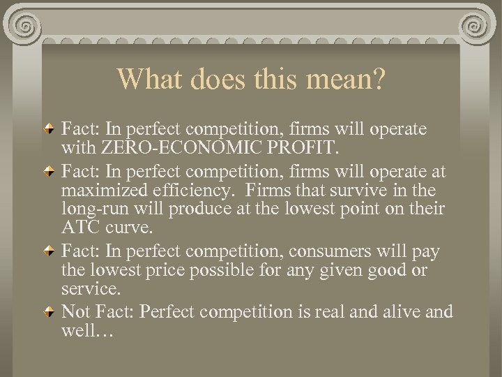 What does this mean? Fact: In perfect competition, firms will operate with ZERO-ECONOMIC PROFIT.