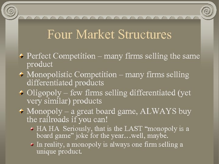 Four Market Structures Perfect Competition – many firms selling the same product Monopolistic Competition