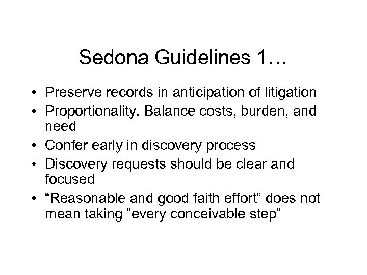 Sedona Guidelines 1… • Preserve records in anticipation of litigation • Proportionality. Balance costs,