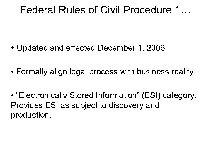 Federal Rules of Civil Procedure 1… • Updated and effected December 1, 2006 •