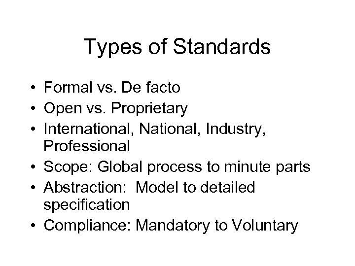 Types of Standards • Formal vs. De facto • Open vs. Proprietary • International,