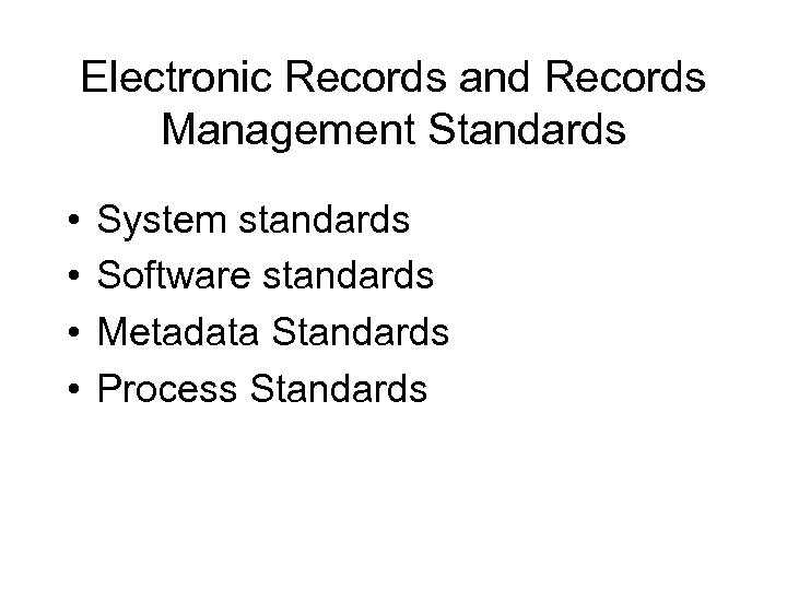 Electronic Records and Records Management Standards • • System standards Software standards Metadata Standards