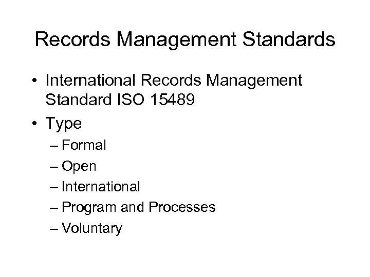 Records Management Standards • International Records Management Standard ISO 15489 • Type – Formal
