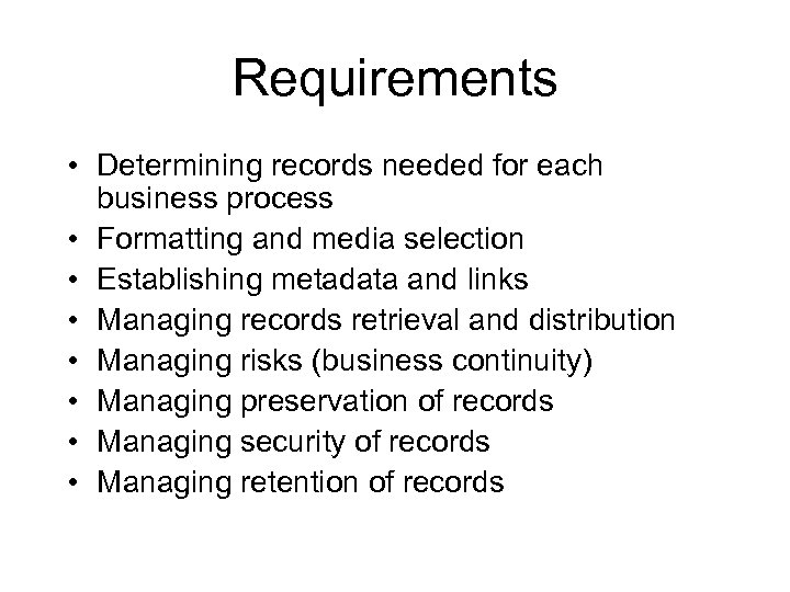 Requirements • Determining records needed for each business process • Formatting and media selection