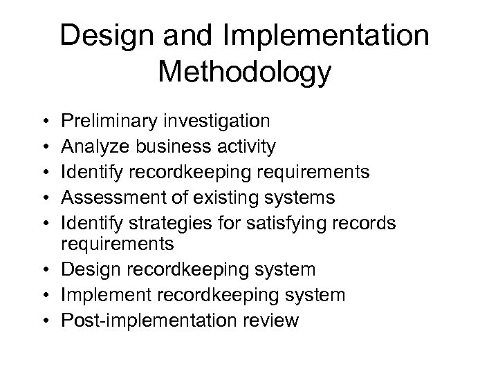 Design and Implementation Methodology • • • Preliminary investigation Analyze business activity Identify recordkeeping