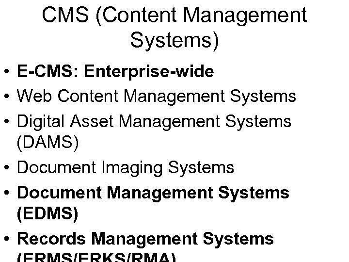 CMS (Content Management Systems) • E-CMS: Enterprise-wide • Web Content Management Systems • Digital
