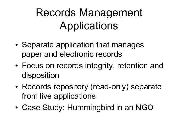 Records Management Applications • Separate application that manages paper and electronic records • Focus