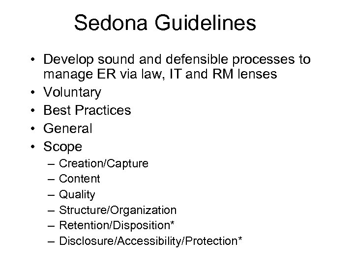 Sedona Guidelines • Develop sound and defensible processes to manage ER via law, IT