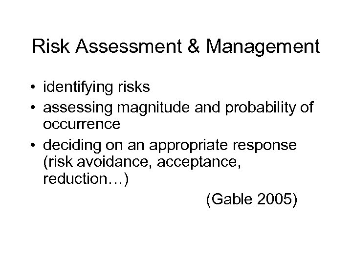 Risk Assessment & Management • identifying risks • assessing magnitude and probability of occurrence