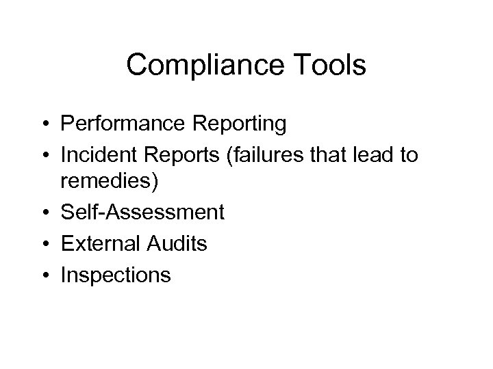 Compliance Tools • Performance Reporting • Incident Reports (failures that lead to remedies) •