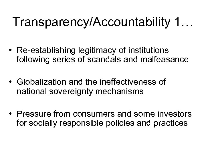 Transparency/Accountability 1… • Re-establishing legitimacy of institutions following series of scandals and malfeasance •