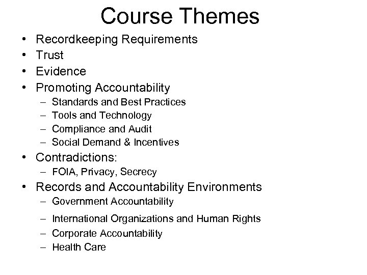 Course Themes • • Recordkeeping Requirements Trust Evidence Promoting Accountability – – Standards and