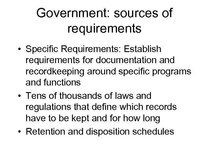 Government: sources of requirements • Specific Requirements: Establish requirements for documentation and recordkeeping around