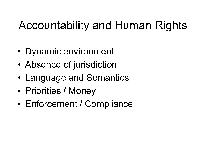 Accountability and Human Rights • • • Dynamic environment Absence of jurisdiction Language and
