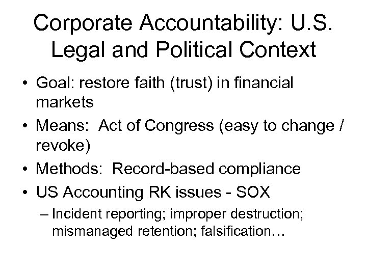 Corporate Accountability: U. S. Legal and Political Context • Goal: restore faith (trust) in