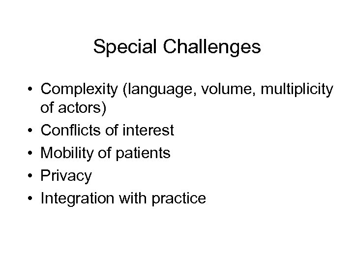 Special Challenges • Complexity (language, volume, multiplicity of actors) • Conflicts of interest •