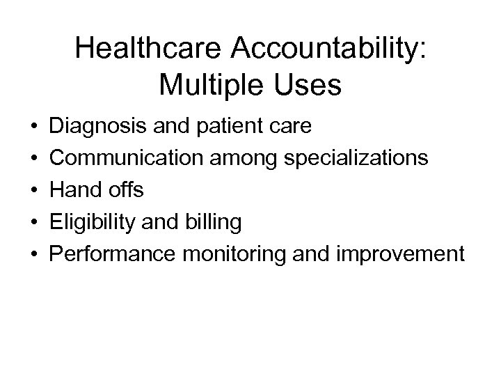 Healthcare Accountability: Multiple Uses • • • Diagnosis and patient care Communication among specializations