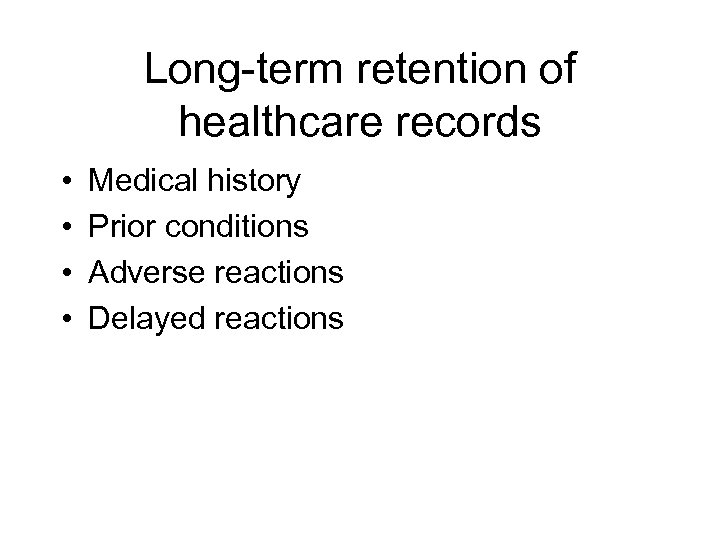 Long-term retention of healthcare records • • Medical history Prior conditions Adverse reactions Delayed