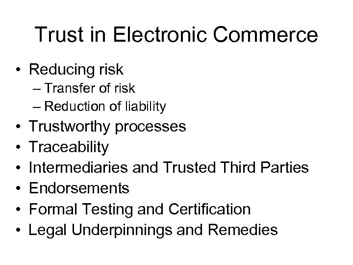Trust in Electronic Commerce • Reducing risk – Transfer of risk – Reduction of