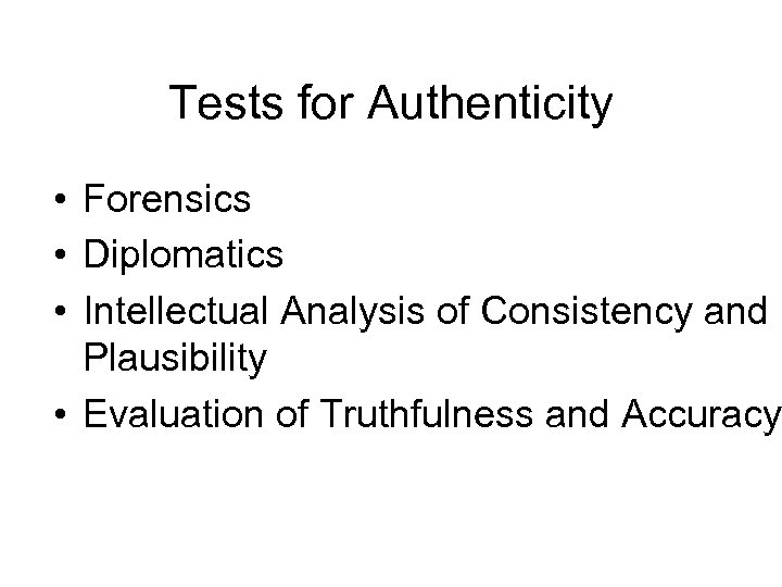 Tests for Authenticity • Forensics • Diplomatics • Intellectual Analysis of Consistency and Plausibility