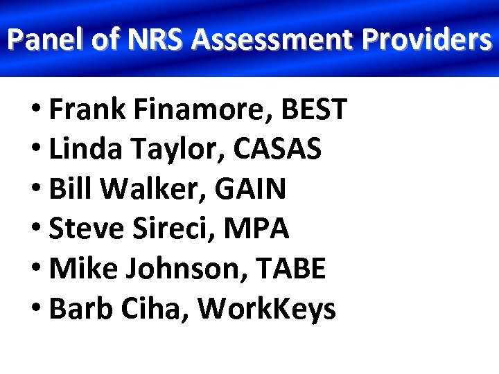 Panel of NRS Assessment Providers • Frank Finamore, BEST • Linda Taylor, CASAS •